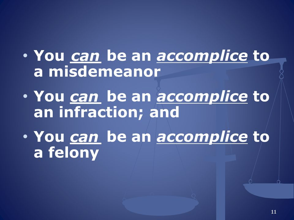 You ___ be an accomplice to a misdemeanor