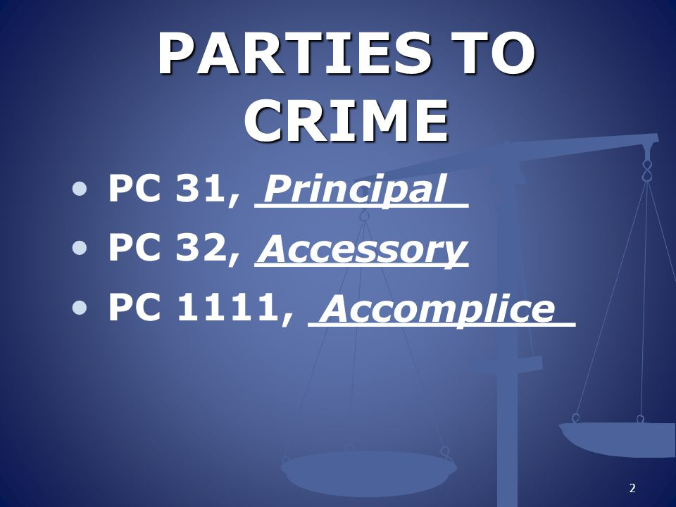 PARTIES TO CRIME Principal PC 31, ________ PC 32, ________