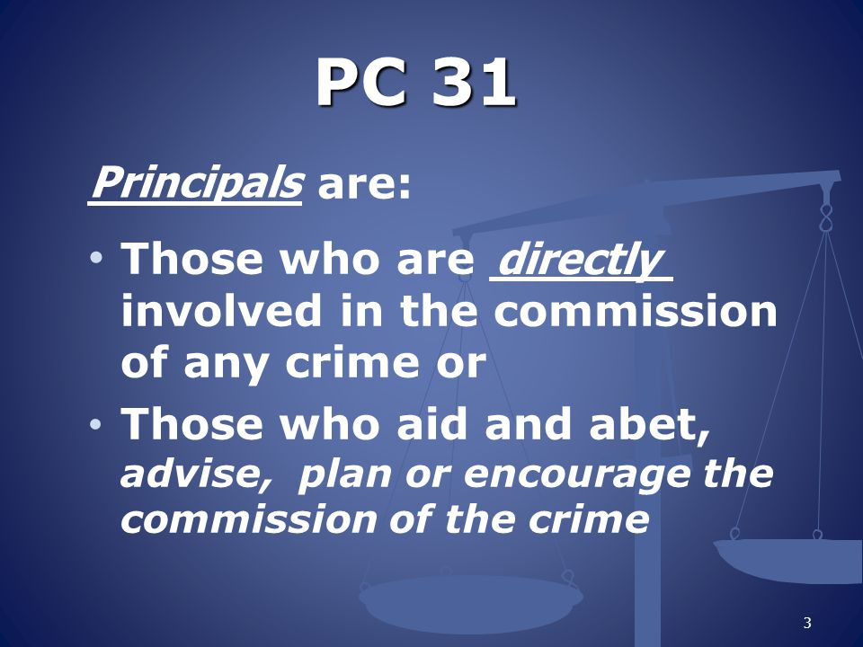 PC 31 _______ are: Principals