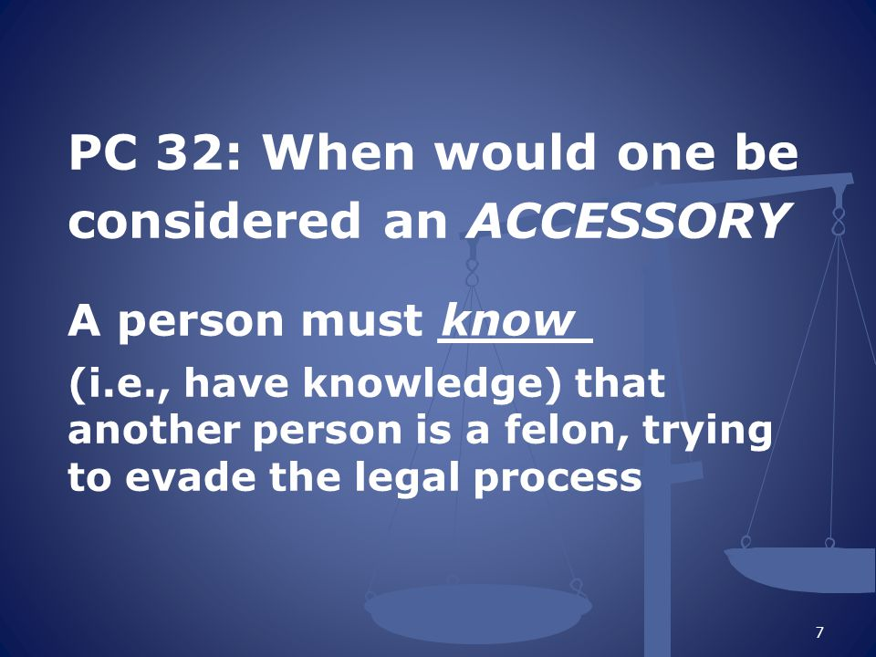 PC 32: When would one be considered an ACCESSORY