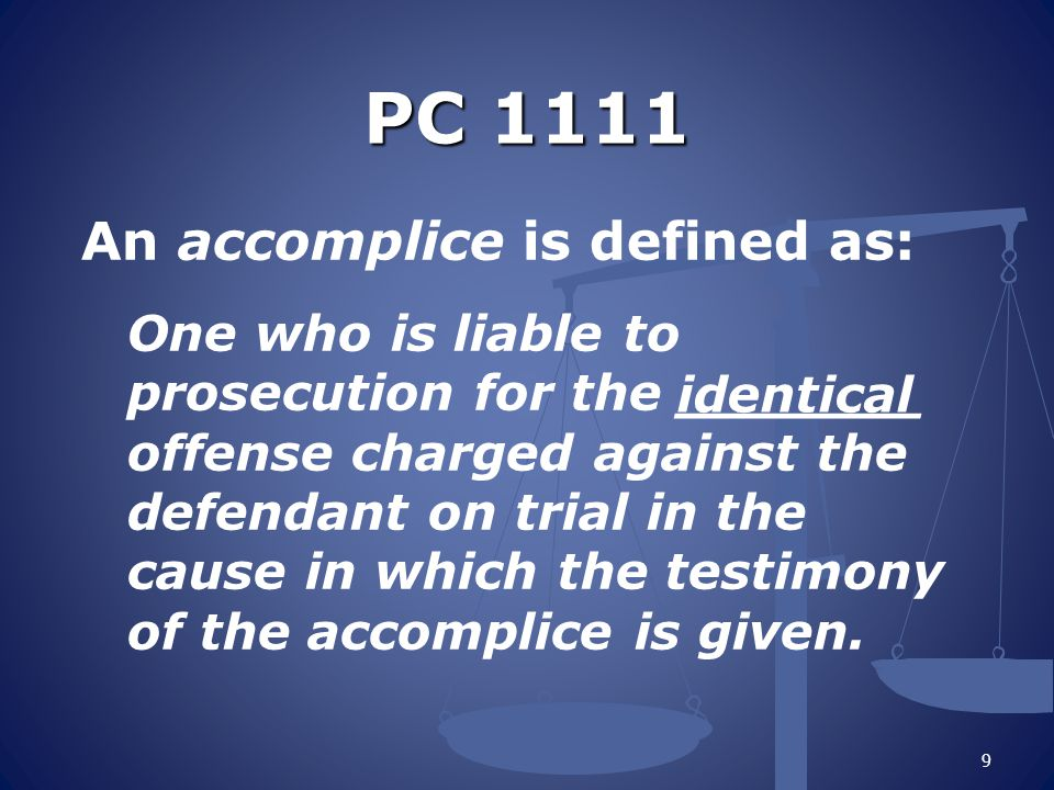 PC 1111 An accomplice is defined as: