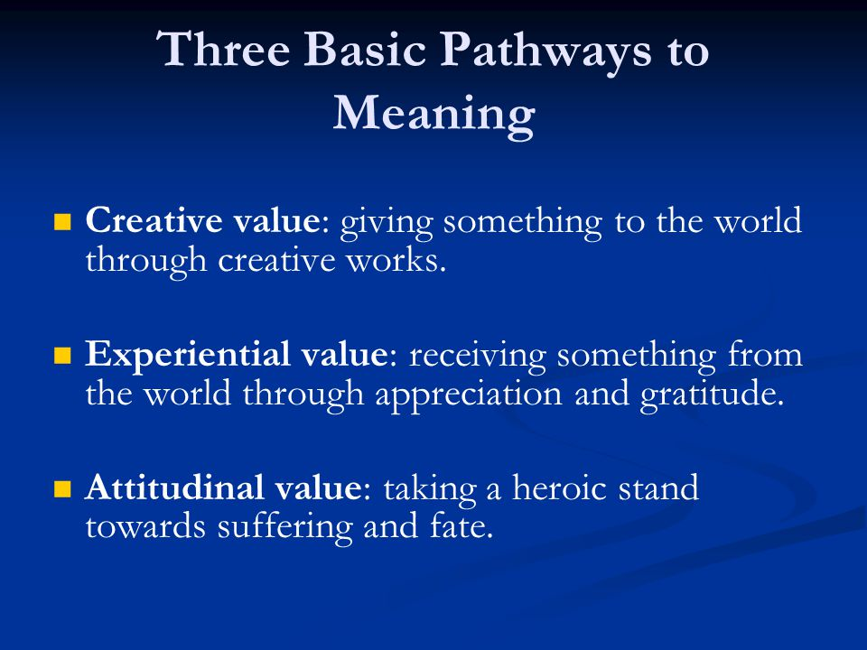Three Basic Pathways to Meaning