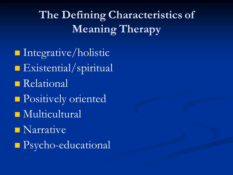 The Defining Characteristics of Meaning Therapy