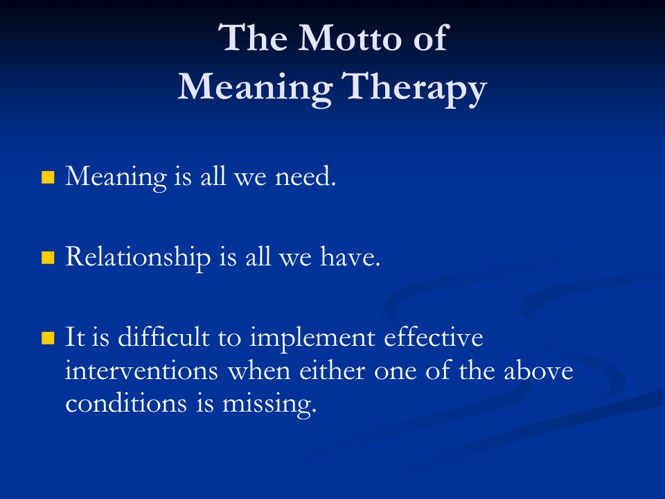 The Motto of Meaning Therapy