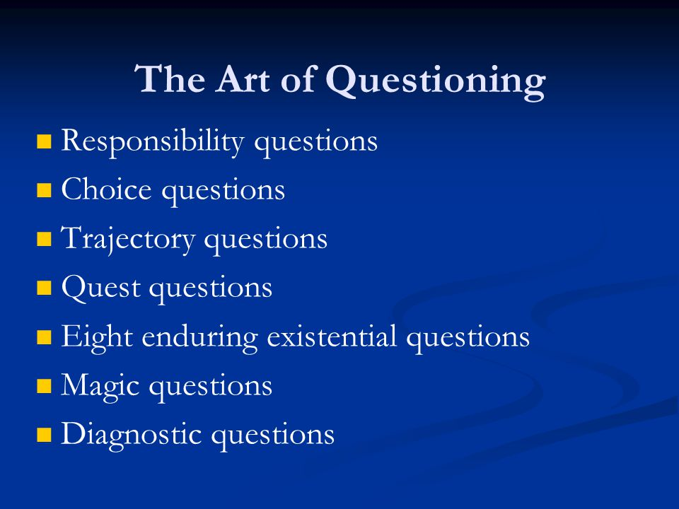The Art of Questioning Responsibility questions Choice questions