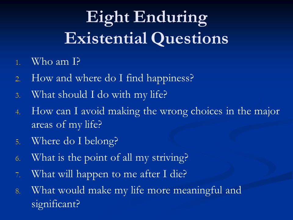 Eight Enduring Existential Questions