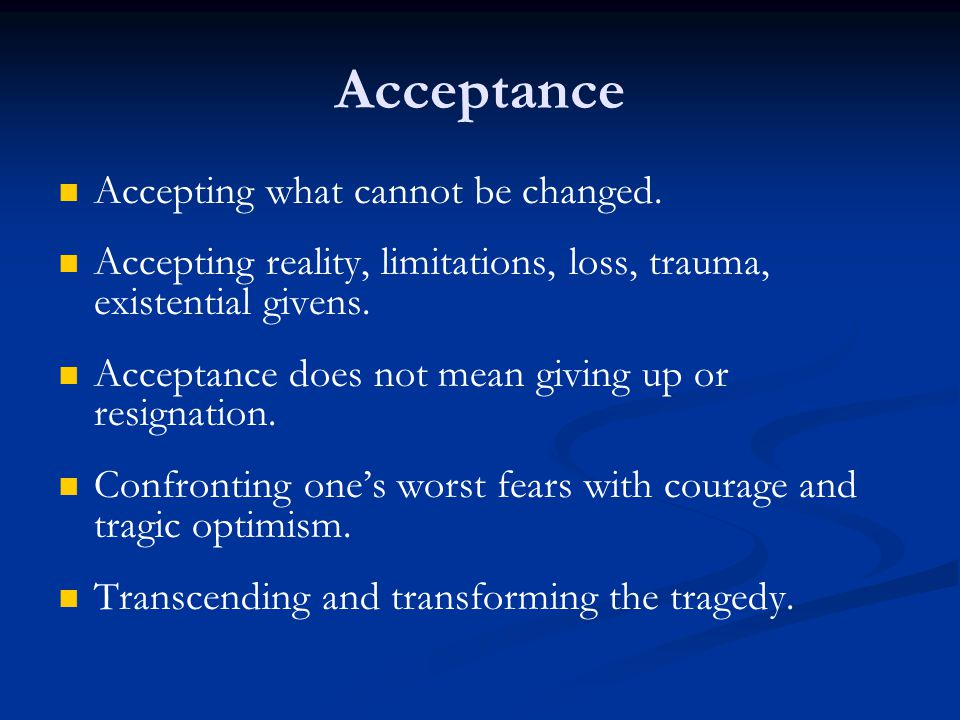 Acceptance Accepting what cannot be changed.