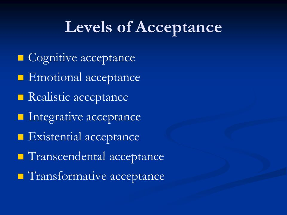 Levels of Acceptance Cognitive acceptance Emotional acceptance