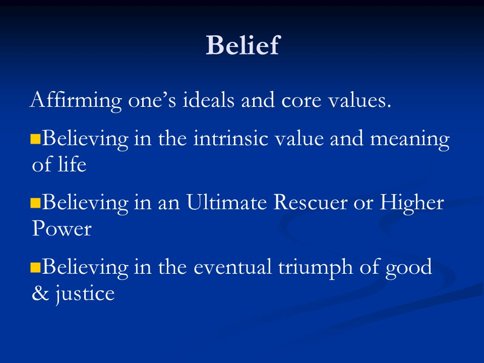 Belief Affirming one's ideals and core values.