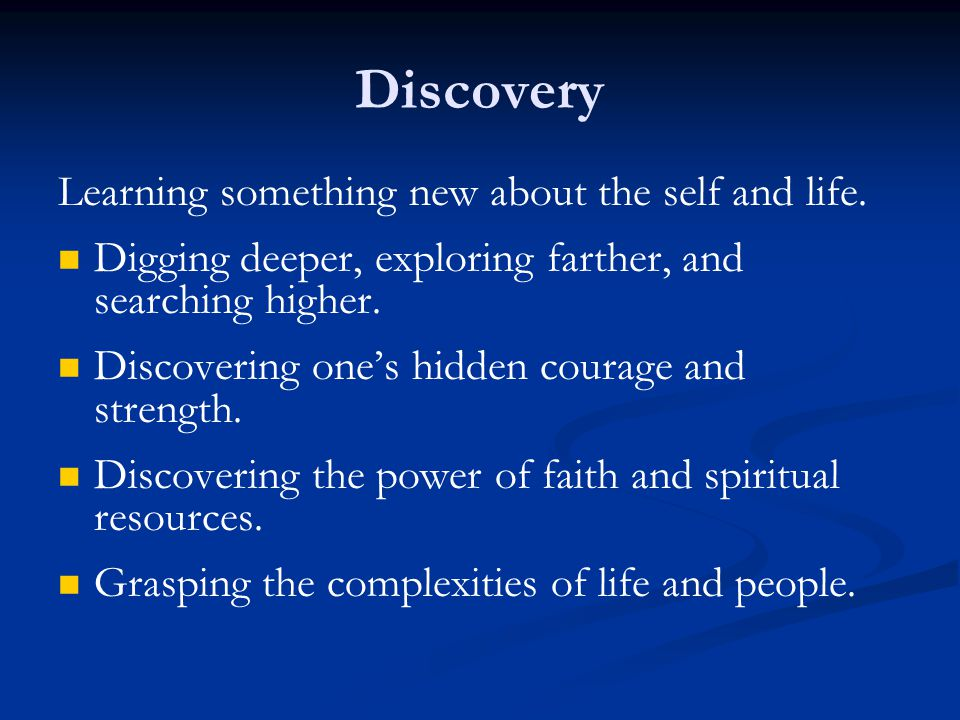 Discovery Learning something new about the self and life.