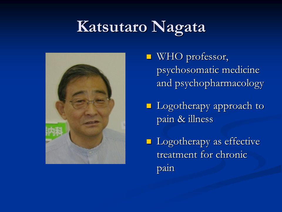 Katsutaro Nagata WHO professor, psychosomatic medicine and psychopharmacology. Logotherapy approach to pain & illness.