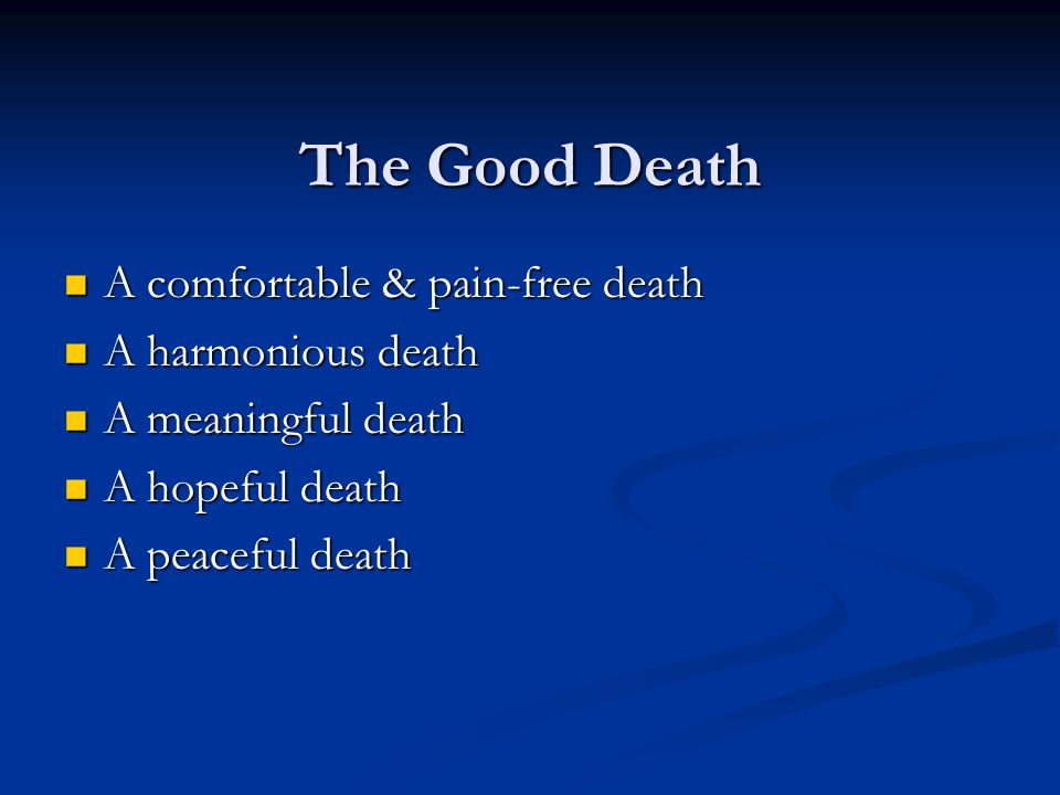 The Good Death A comfortable & pain-free death A harmonious death
