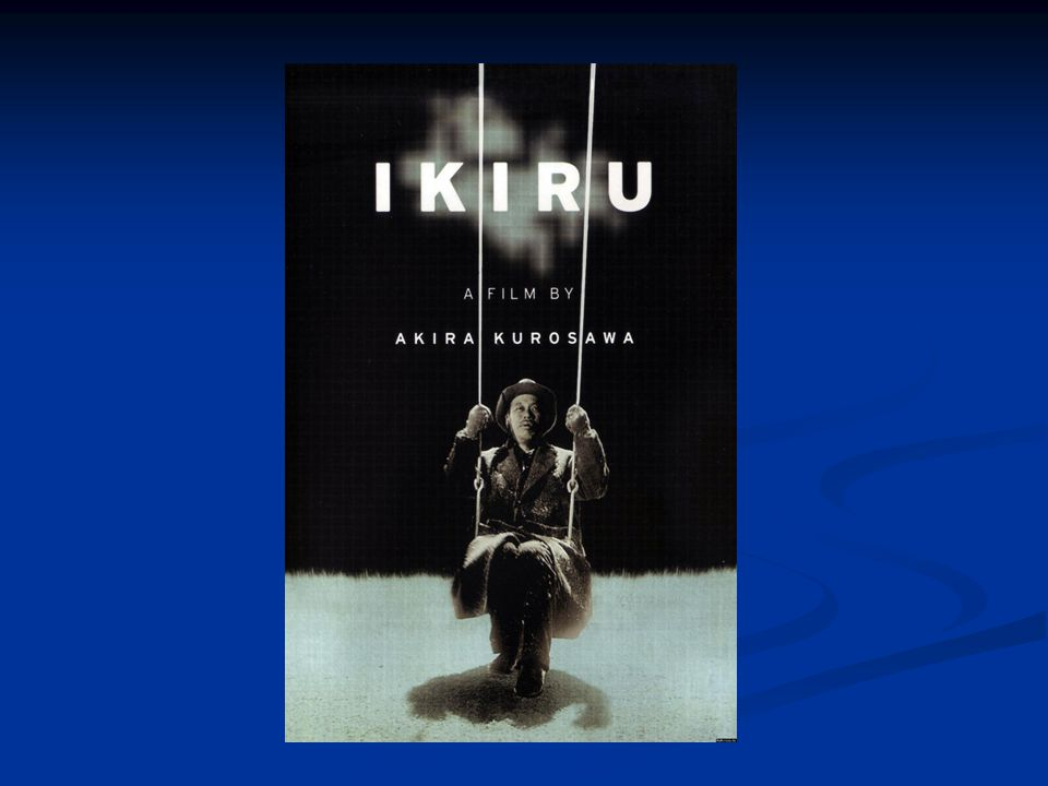 The movie Ikiru by Akira Kurosawa (dir.):