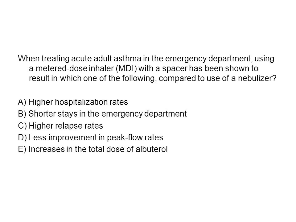 When treating acute adult asthma in the emergency department, using a metered-dose inhaler (MDI) with a spacer has been shown to result in which one of the following, compared to use of a nebulizer