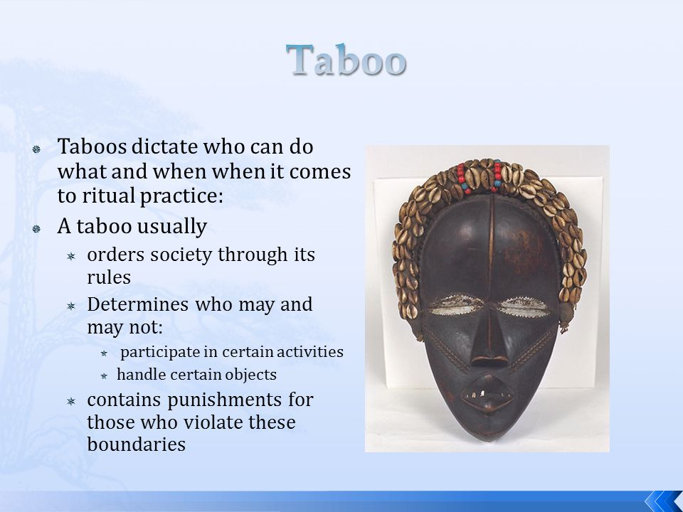Taboo Taboos dictate who can do what and when when it comes to ritual practice: A taboo usually. orders society through its rules.