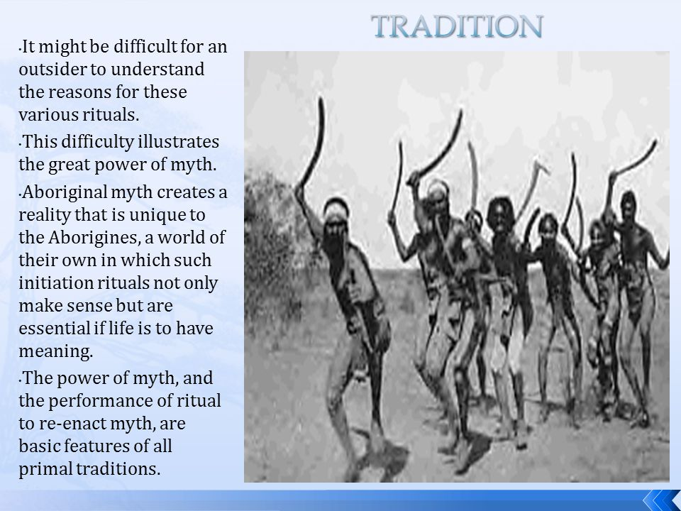 tradition It might be difficult for an outsider to understand the reasons for these various rituals.