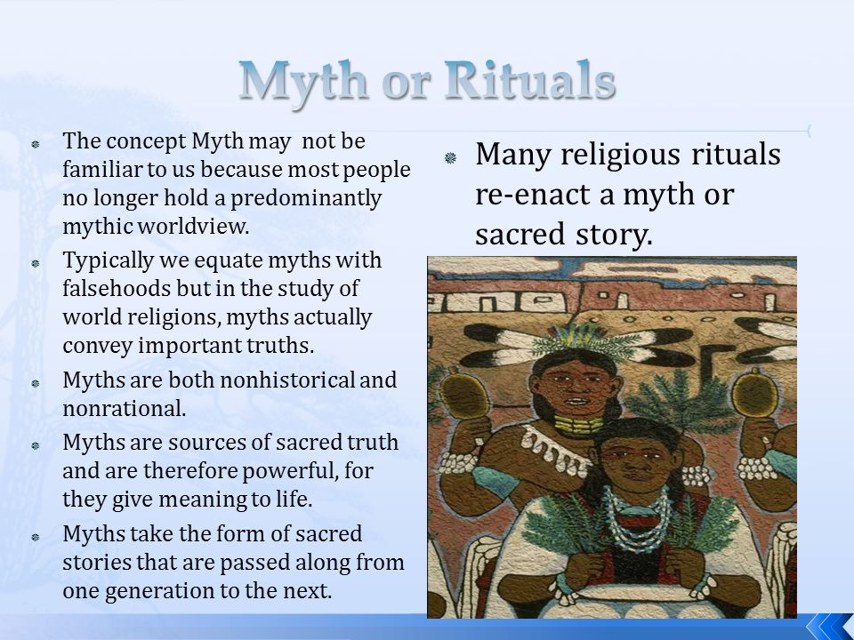 Myth or Rituals The concept Myth may not be familiar to us because most people no longer hold a predominantly mythic worldview.