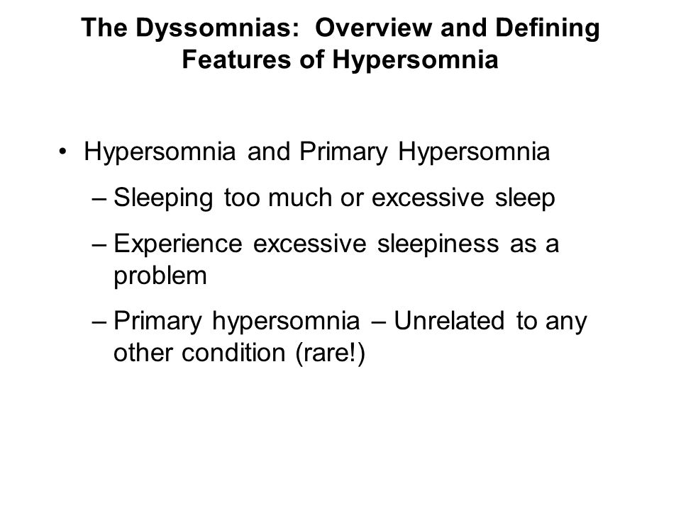 The Dyssomnias: Overview and Defining Features of Hypersomnia