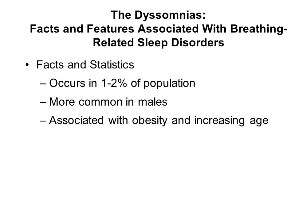 The Dyssomnias: Facts and Features Associated With Breathing-Related Sleep Disorders
