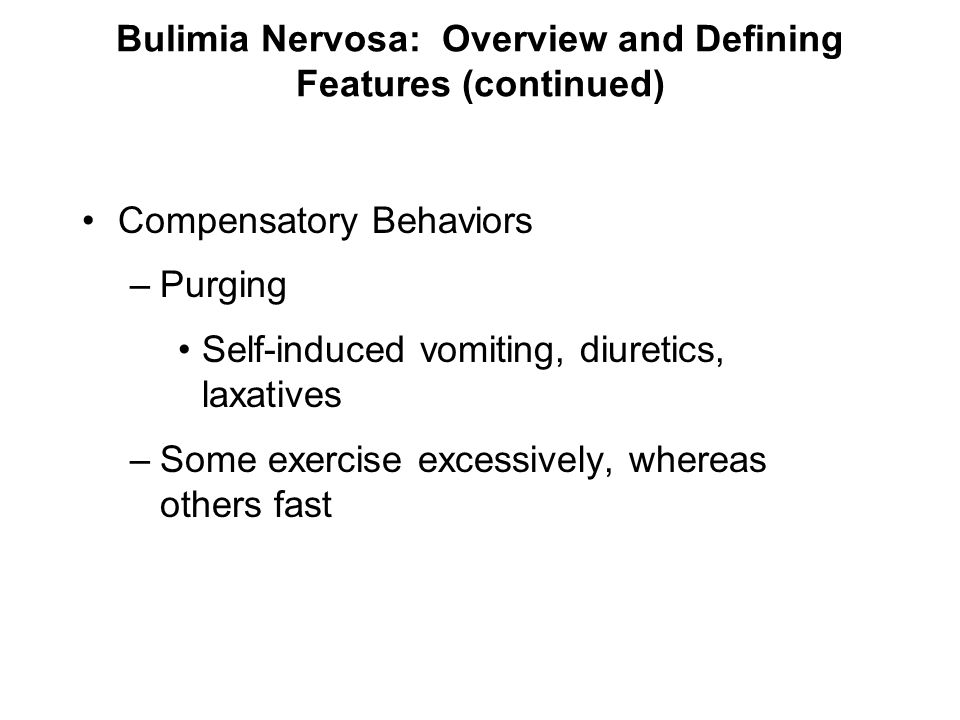 Bulimia Nervosa: Overview and Defining Features (continued)