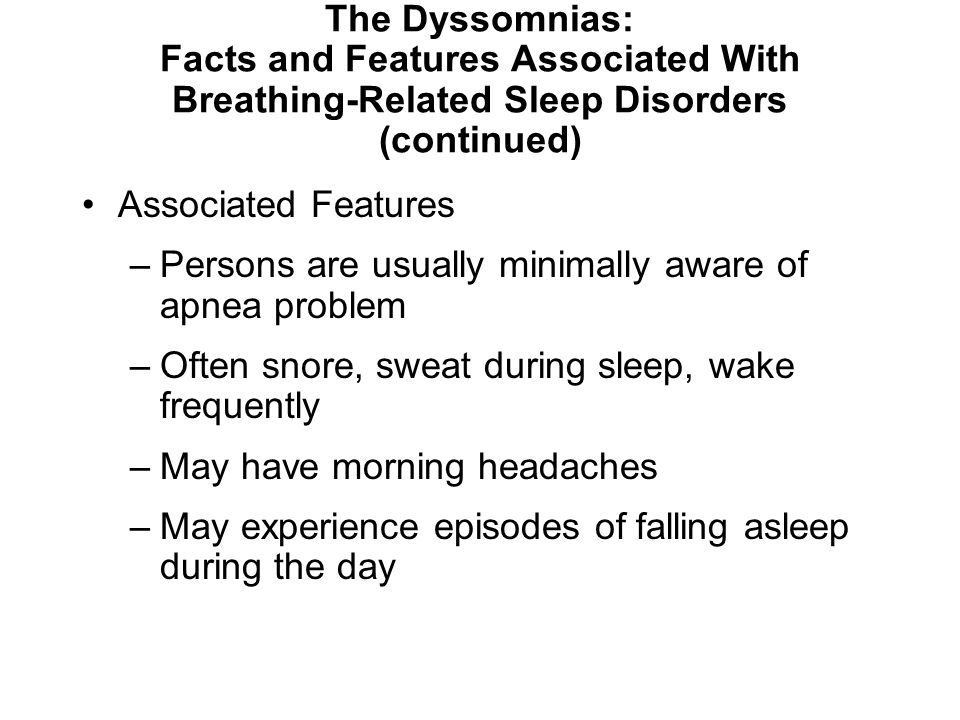 The Dyssomnias: Facts and Features Associated With Breathing-Related Sleep Disorders (continued)