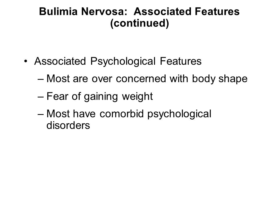 Bulimia Nervosa: Associated Features (continued)