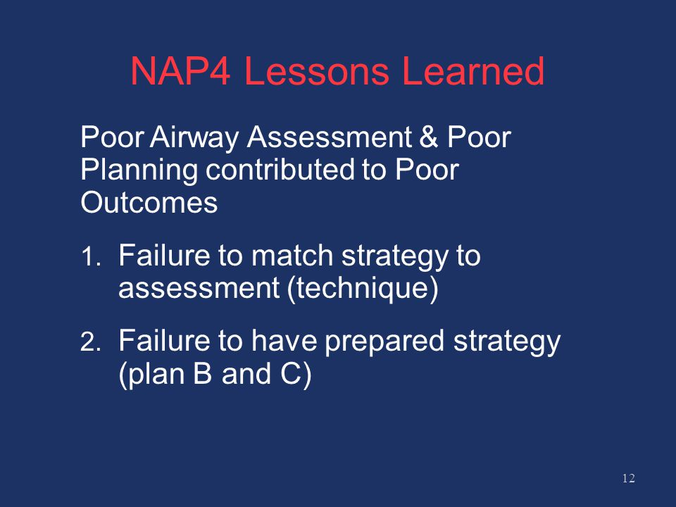 NAP4 Lessons Learned Poor Airway Assessment & Poor Planning contributed to Poor Outcomes. Failure to match strategy to assessment (technique)