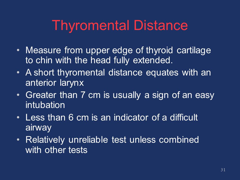 Thyromental Distance Measure from upper edge of thyroid cartilage to chin with the head fully extended.