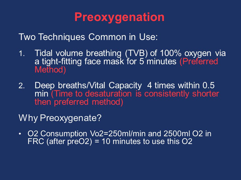 Preoxygenation Two Techniques Common in Use: Why Preoxygenate