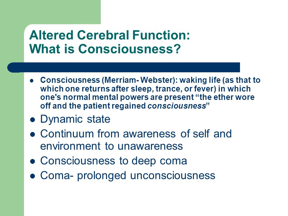 Altered Cerebral Function: What is Consciousness