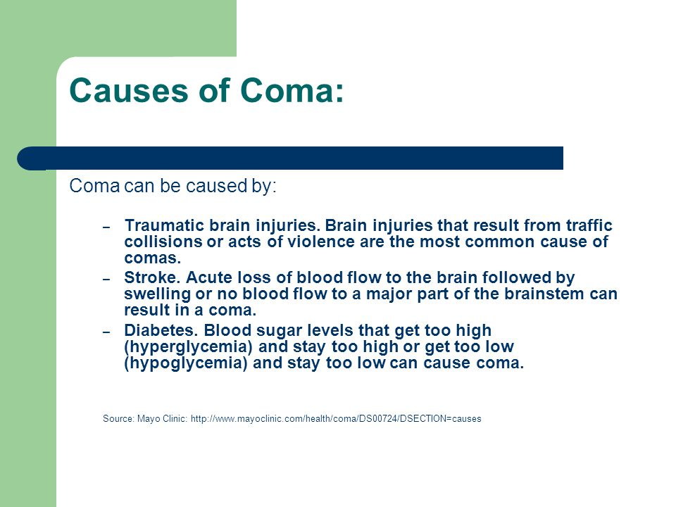 Causes of Coma: Coma can be caused by: