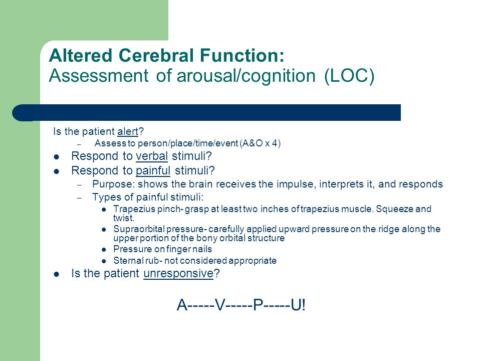 Altered Cerebral Function: Assessment of arousal/cognition (LOC)