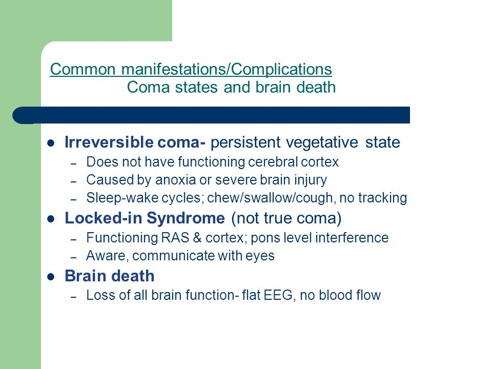 Common manifestations/Complications Coma states and brain death