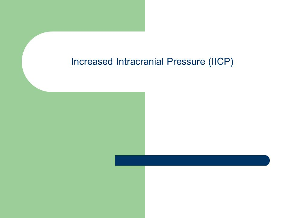 Increased Intracranial Pressure (IICP)