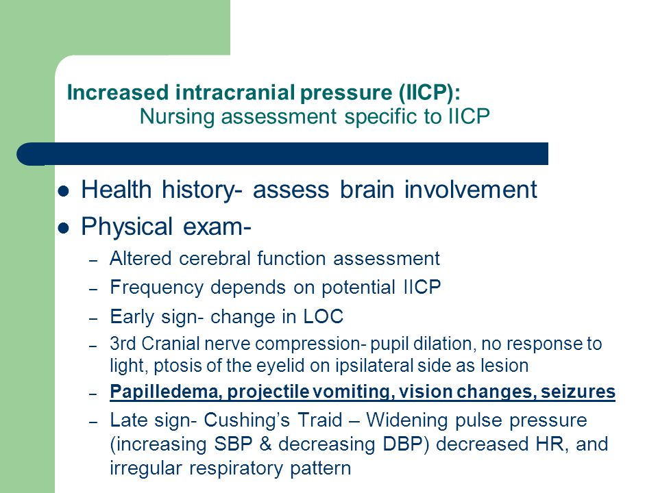 Health history- assess brain involvement Physical exam-