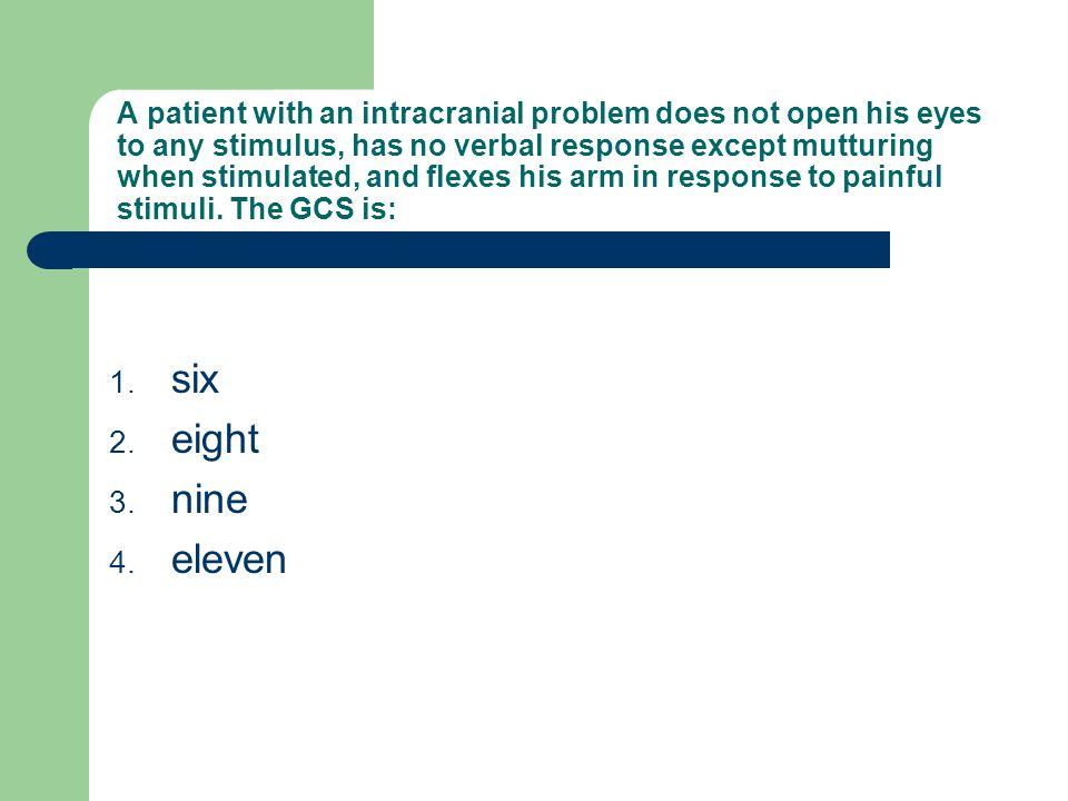 A patient with an intracranial problem does not open his eyes to any stimulus, has no verbal response except mutturing when stimulated, and flexes his arm in response to painful stimuli. The GCS is: