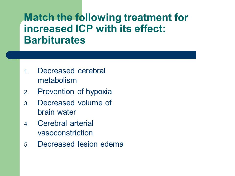 Match the following treatment for increased ICP with its effect: Barbiturates
