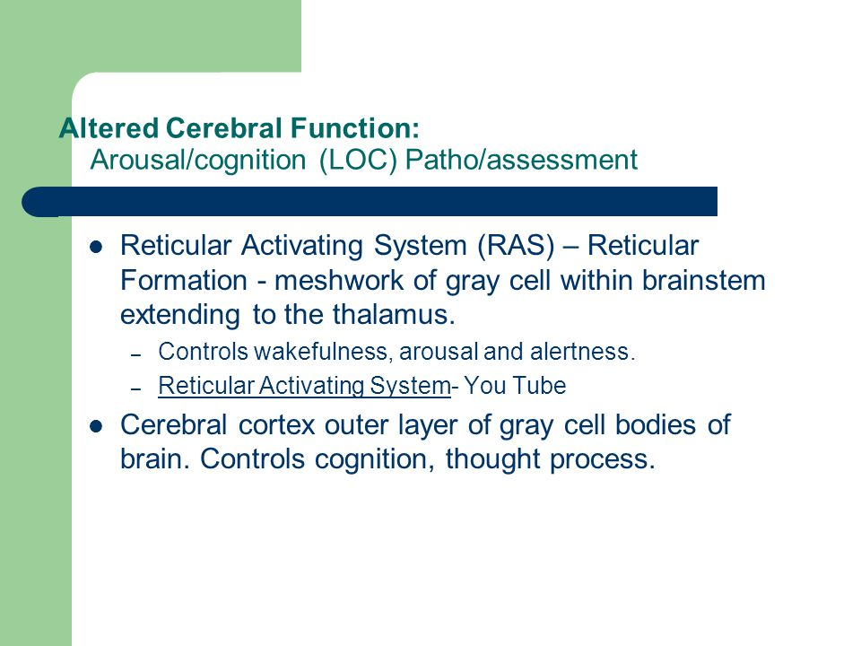 Altered Cerebral Function: Arousal/cognition (LOC) Patho/assessment