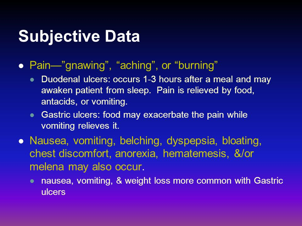 Subjective Data Pain— gnawing , aching , or burning