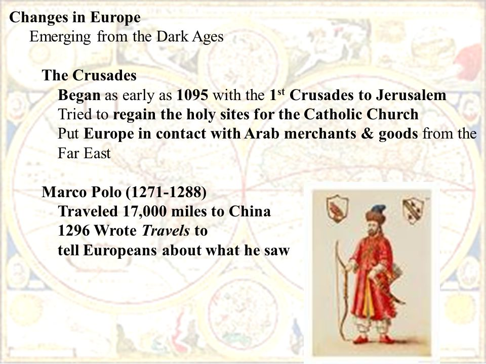 Changes in Europe Emerging from the Dark Ages. The Crusades. Began as early as 1095 with the 1st Crusades to Jerusalem.