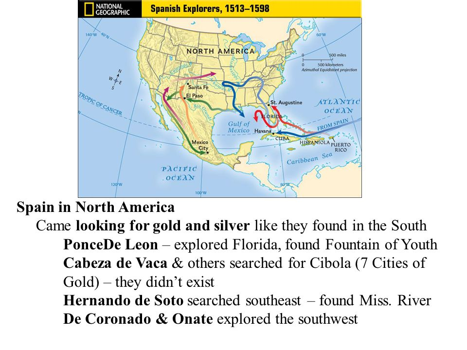 Spain in North America Came looking for gold and silver like they found in the South. PonceDe Leon – explored Florida, found Fountain of Youth.
