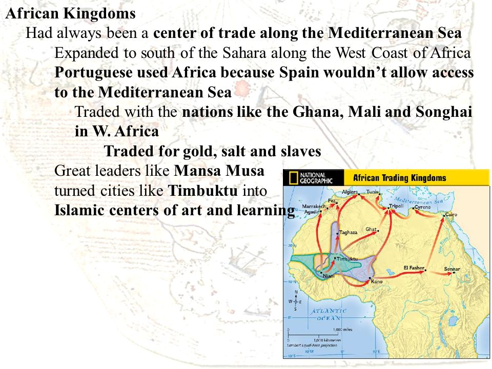 African Kingdoms Had always been a center of trade along the Mediterranean Sea Expanded to south of the Sahara along the West Coast of Africa.