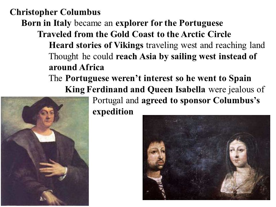 Christopher Columbus Born in Italy became an explorer for the Portuguese. Traveled from the Gold Coast to the Arctic Circle.