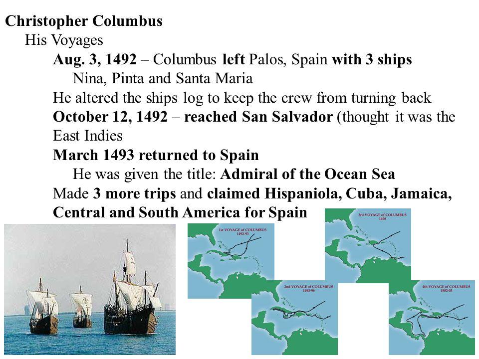 Christopher Columbus His Voyages. Aug. 3, 1492 – Columbus left Palos, Spain with 3 ships. Nina, Pinta and Santa Maria.