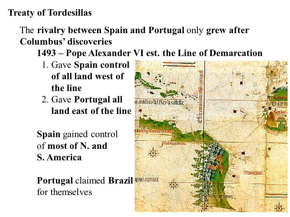 Treaty of Tordesillas The rivalry between Spain and Portugal only grew after. Columbus' discoveries.