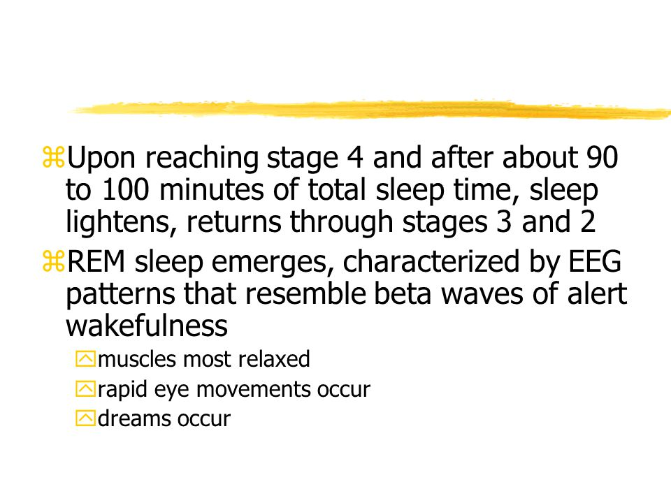 Upon reaching stage 4 and after about 90 to 100 minutes of total sleep time, sleep lightens, returns through stages 3 and 2