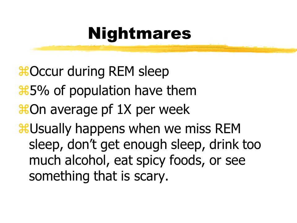 Nightmares Occur during REM sleep 5% of population have them
