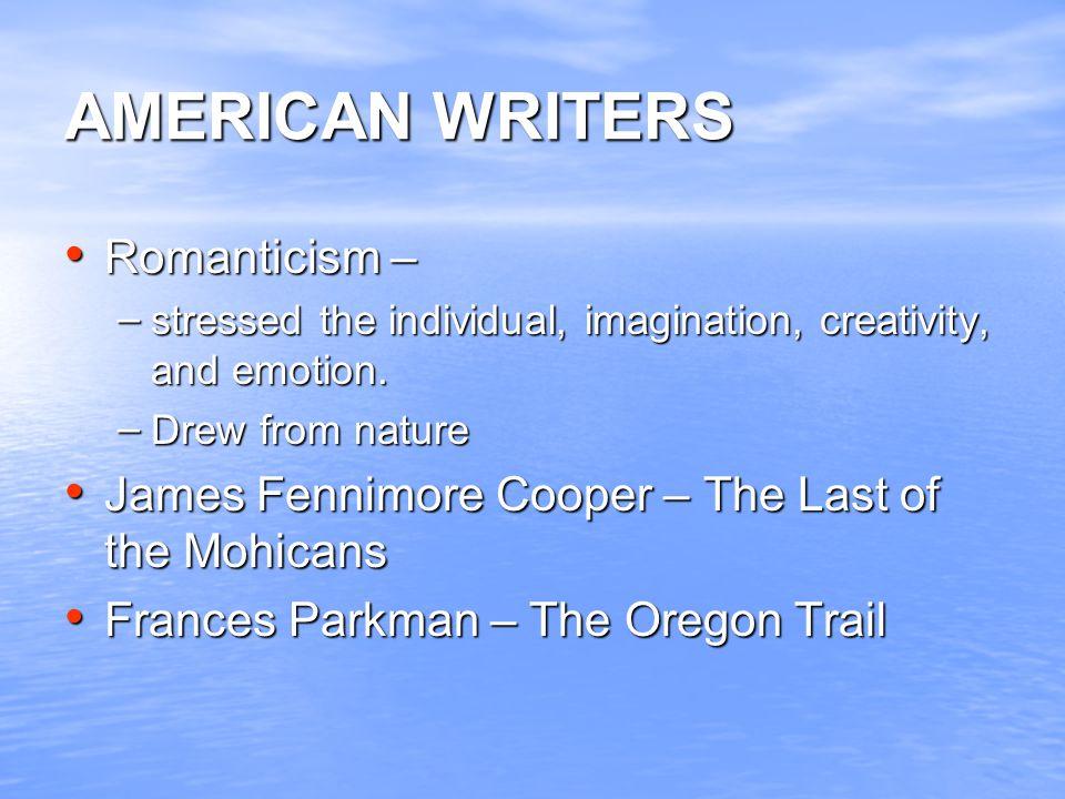 AMERICAN WRITERS Romanticism –
