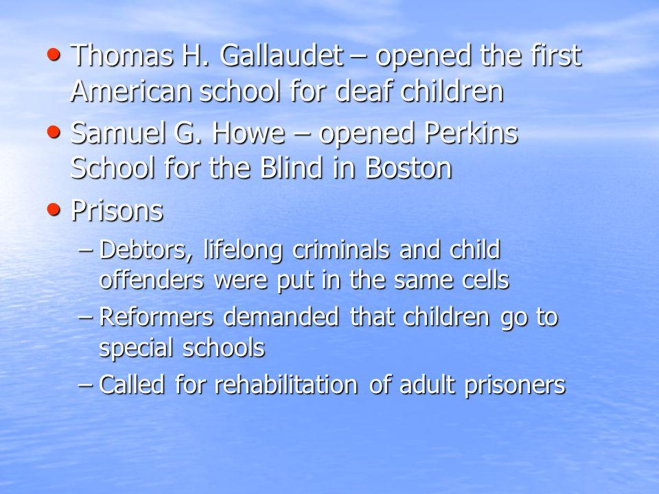 Samuel G. Howe – opened Perkins School for the Blind in Boston Prisons