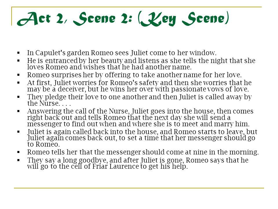 Act 2, Scene 2: (Key Scene) In Capulet s garden Romeo sees Juliet come to her window.